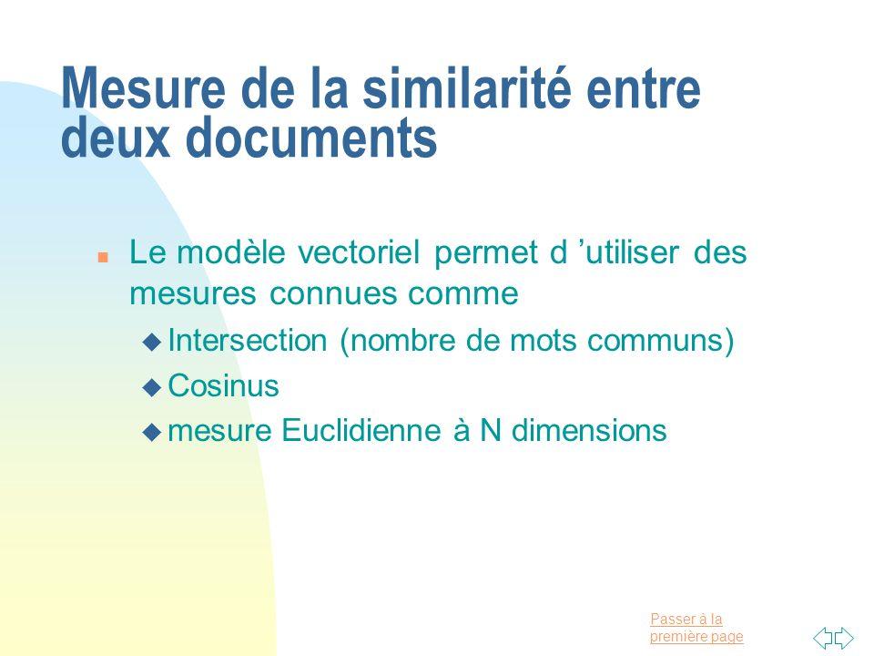 Passer à la première page Mesure de la similarité entre deux documents n Le modèle vectoriel permet d utiliser des mesures connues comme u Intersectio