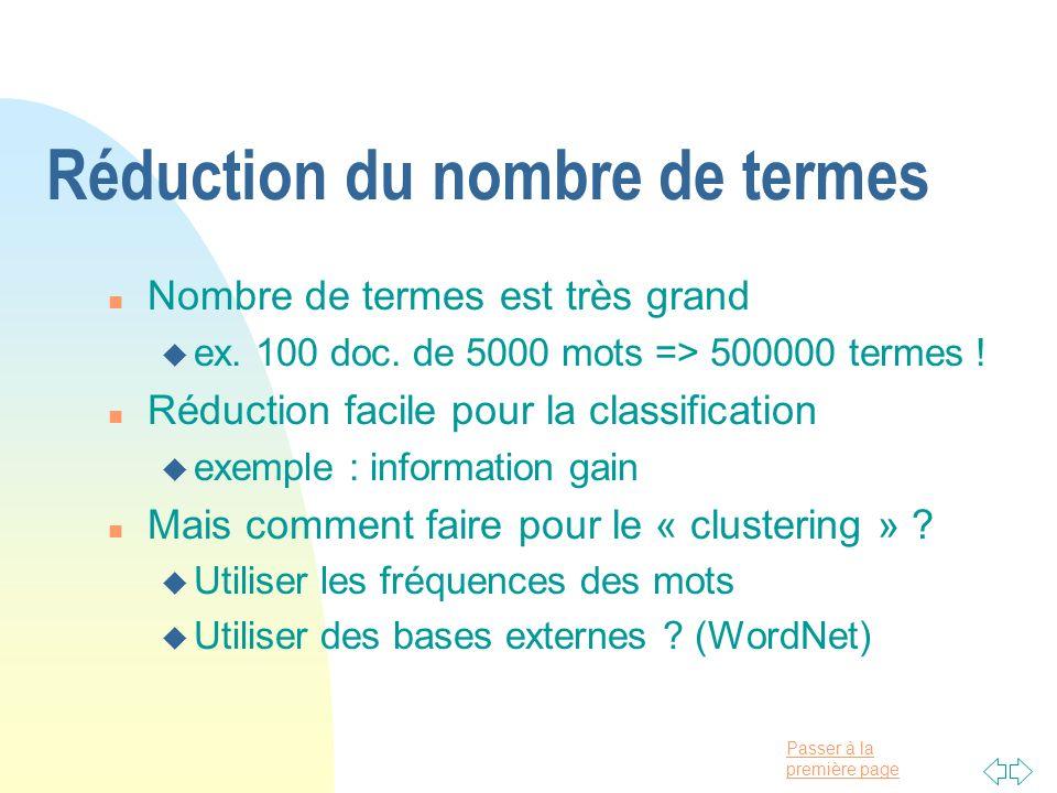 Passer à la première page Réduction du nombre de termes n Nombre de termes est très grand u ex. 100 doc. de 5000 mots => 500000 termes ! n Réduction f