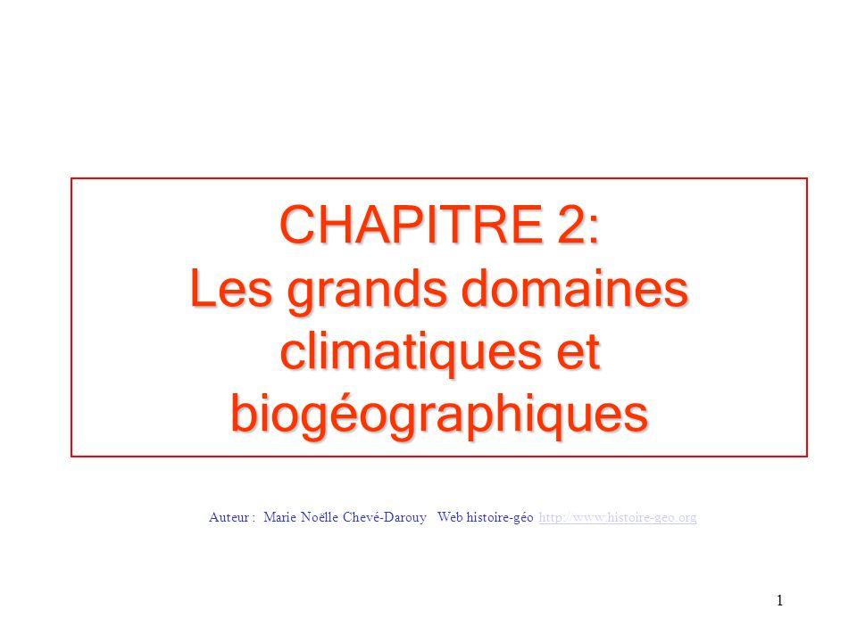 1 CHAPITRE 2: Les grands domaines climatiques et biogéographiques Auteur : Marie Noëlle Chevé-Darouy Web histoire-géo http://www.histoire-geo.orghttp://www.histoire-geo.org