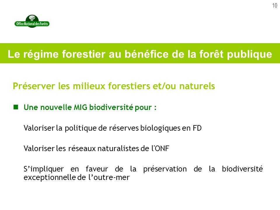 10 Préserver les milieux forestiers et/ou naturels Une nouvelle MIG biodiversité pour : Valoriser la politique de réserves biologiques en FD Valoriser