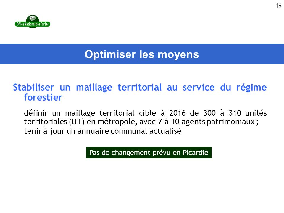 16 Stabiliser un maillage territorial au service du régime forestier définir un maillage territorial cible à 2016 de 300 à 310 unités territoriales (U