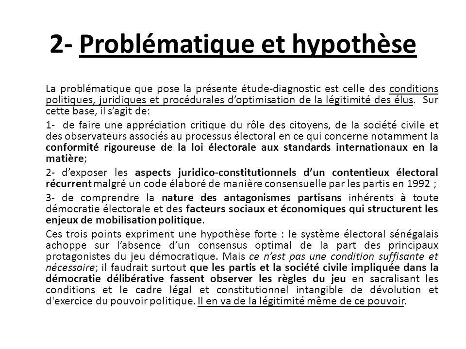 2- Problématique et hypothèse La problématique que pose la présente étude-diagnostic est celle des conditions politiques, juridiques et procédurales doptimisation de la légitimité des élus.