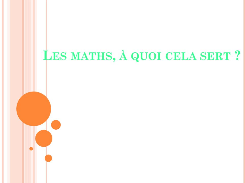 4 E XTRAIT DU SOCLE COMMUN Les principaux éléments de mathématiques et la culture scientifique Donner aux élèves la culture scientifique nécessaire à une représentation cohérente du monde et à la compréhension de leur environnement quotidien.