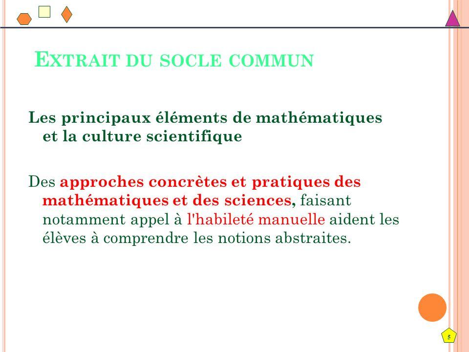 6 E XTRAIT DU SOCLE COMMUN Dans chacun des domaines que sont le calcul, la géométrie et la gestion des données, les mathématiques fournissent des outils pour agir, choisir et décider dans la vie quotidienne.