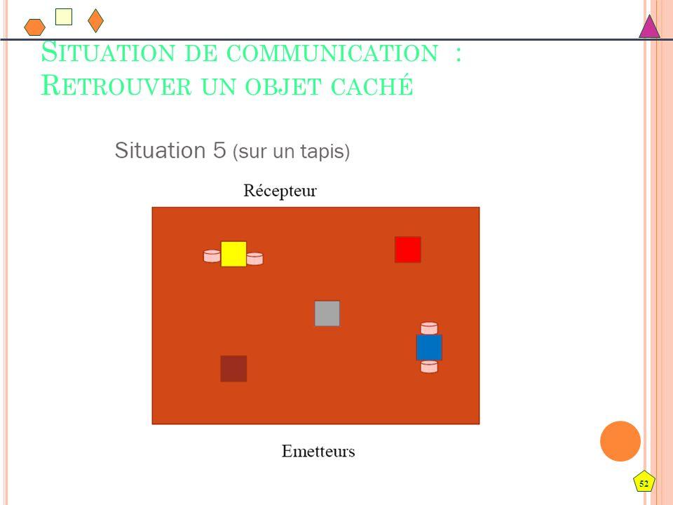 52 S ITUATION DE COMMUNICATION : R ETROUVER UN OBJET CACHÉ