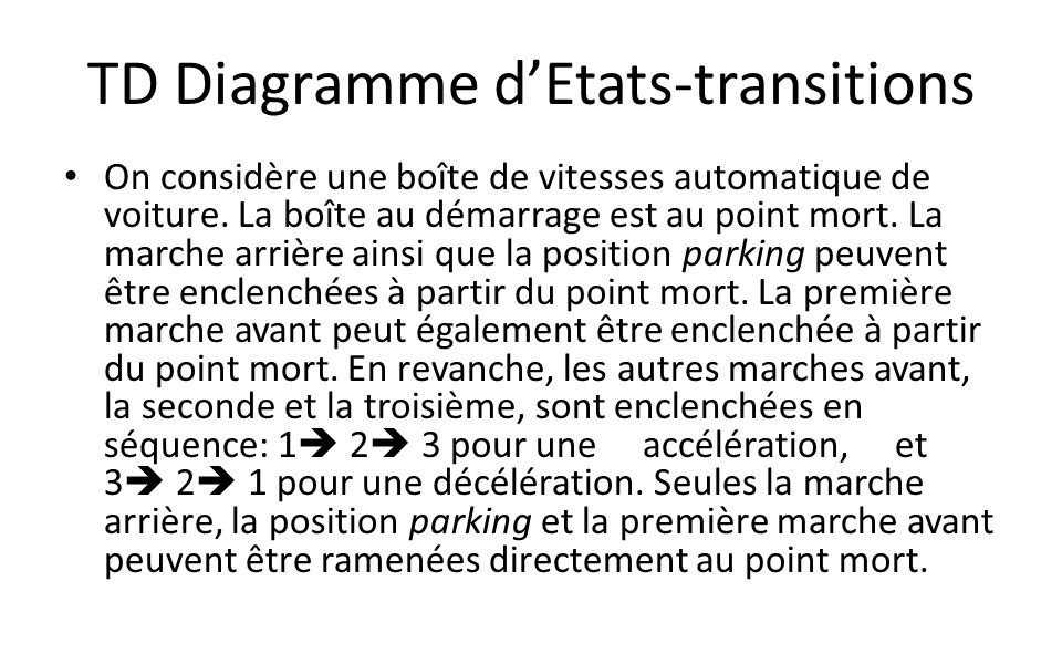 TD Diagramme dEtats-transitions On considère une boîte de vitesses automatique de voiture. La boîte au démarrage est au point mort. La marche arrière