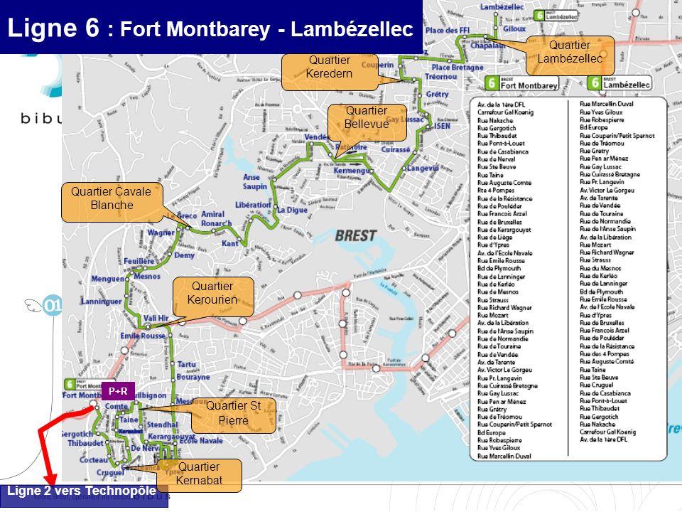 Ligne 6 : Fort Montbarey - Lambézellec Ligne 2 vers Technopôle P+R Quartier St Pierre Quartier Kerourien Quartier Lambézellec Quartier Keredern Quarti