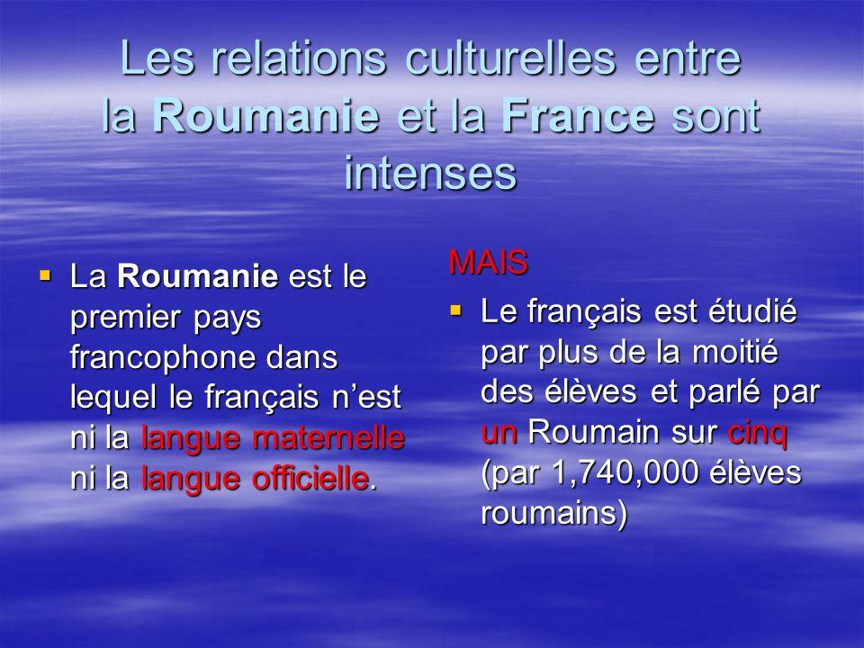 Les relations culturelles entre la Roumanie et la France sont intenses La Roumanie est le premier pays francophone dans lequel le français nest ni la