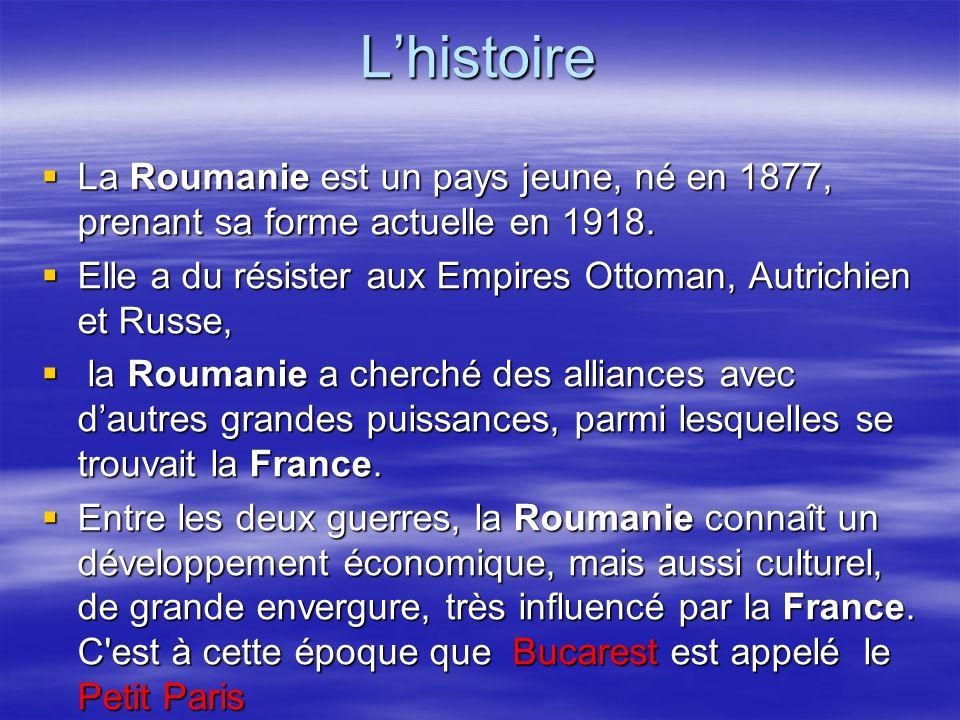 Lhistoire La Roumanie est un pays jeune, né en 1877, prenant sa forme actuelle en 1918. La Roumanie est un pays jeune, né en 1877, prenant sa forme ac
