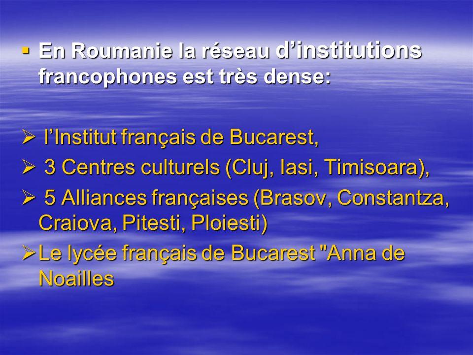 En Roumanie la réseau dinstitutions francophones est très dense: En Roumanie la réseau dinstitutions francophones est très dense: lInstitut français d
