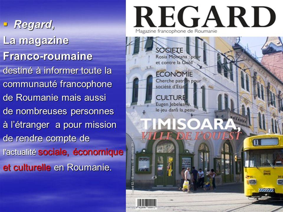 Regard, Regard, La magazine Franco-roumaine destiné à informer toute la communauté francophone de Roumanie mais aussi de nombreuses personnes à létran