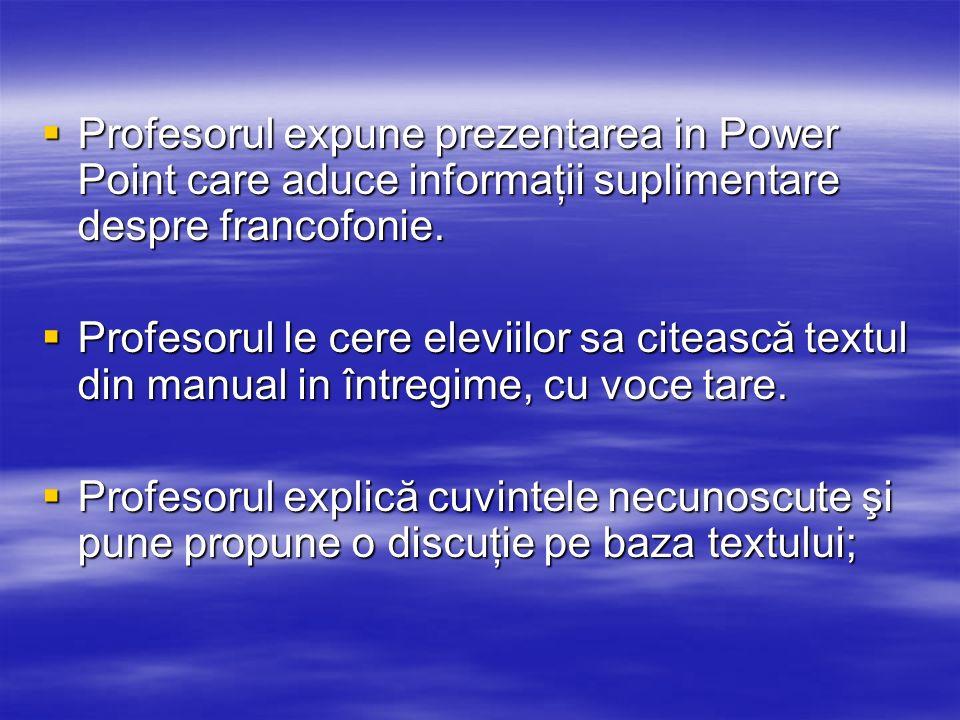 Profesorul expune prezentarea in Power Point care aduce informaţii suplimentare despre francofonie. Profesorul expune prezentarea in Power Point care