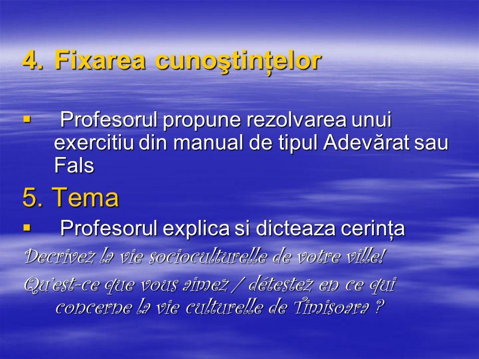 4.Fixarea cunoştinţelor Profesorul propune rezolvarea unui exercitiu din manual de tipul Adevărat sau Fals Profesorul propune rezolvarea unui exerciti