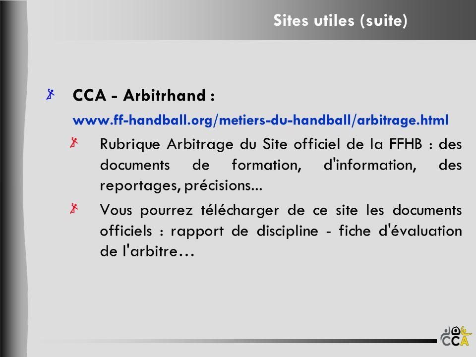 CCA - Arbitrhand : www.ff-handball.org/metiers-du-handball/arbitrage.html Rubrique Arbitrage du Site officiel de la FFHB : des documents de formation, d information, des reportages, précisions...