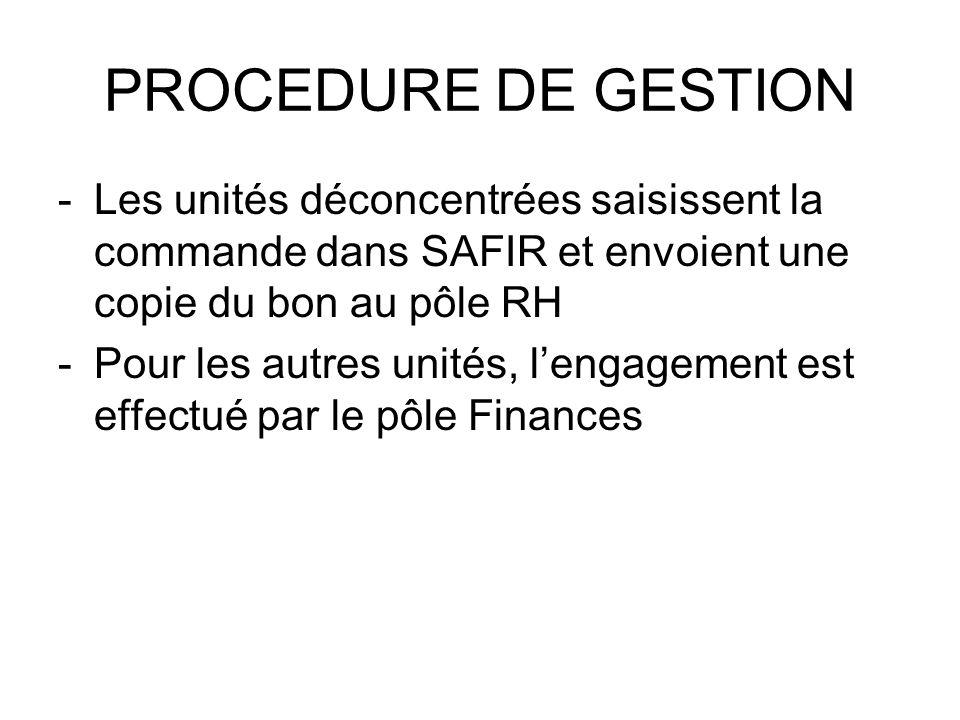 PROCEDURE DE GESTION -Les unités déconcentrées saisissent la commande dans SAFIR et envoient une copie du bon au pôle RH -Pour les autres unités, leng