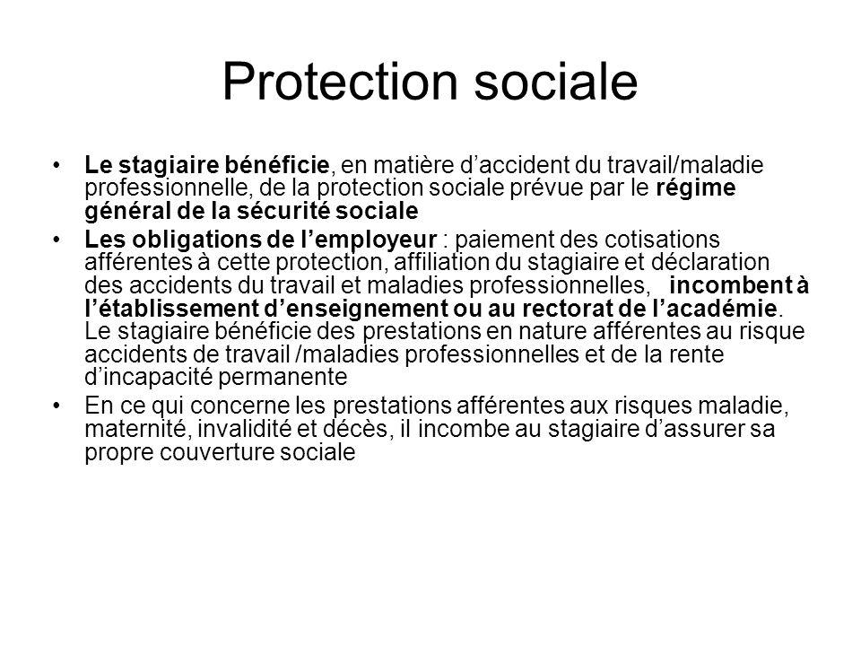 Protection sociale Le stagiaire bénéficie, en matière daccident du travail/maladie professionnelle, de la protection sociale prévue par le régime géné