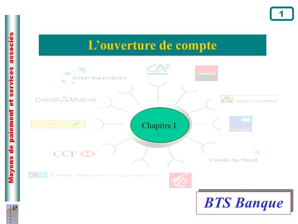 Moyens de paiement et services associés Louverture de compte 1 Chapitre 1 BTS Banque