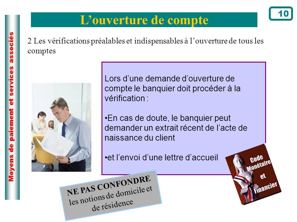 Moyens de paiement et services associés Louverture de compte 10 Lors dune demande douverture de compte le banquier doit procéder à la vérification : E