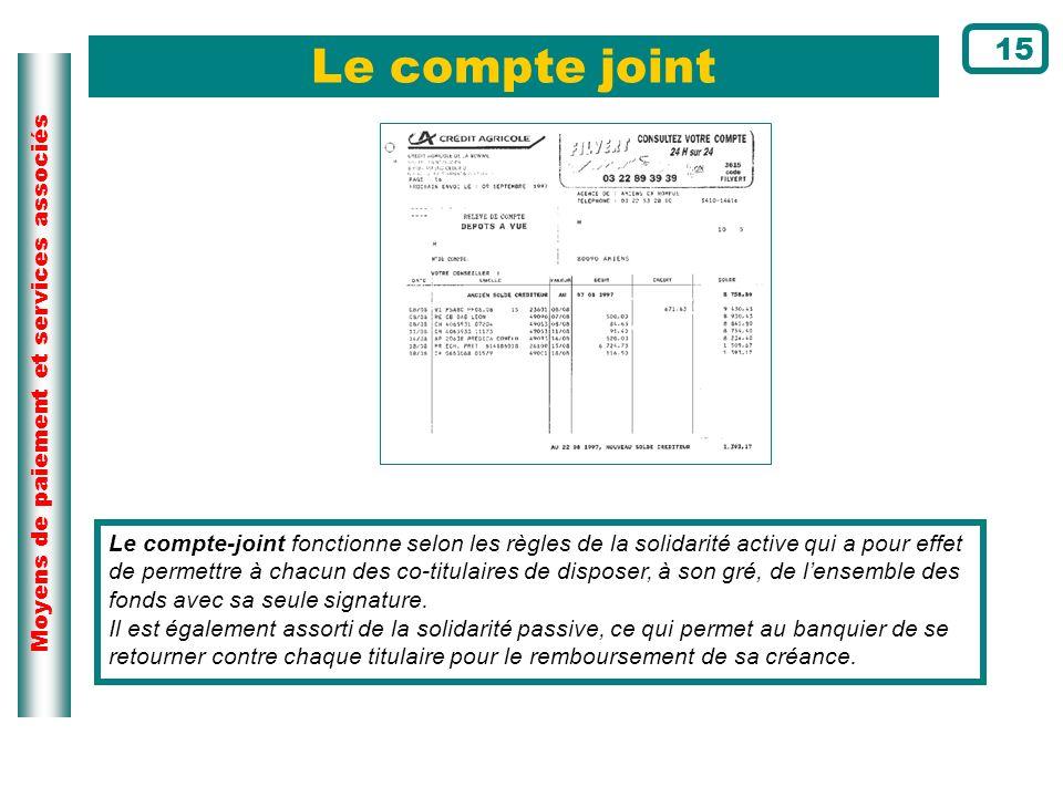 Moyens de paiement et services associés Le compte joint Le compte-joint fonctionne selon les règles de la solidarité active qui a pour effet de permet