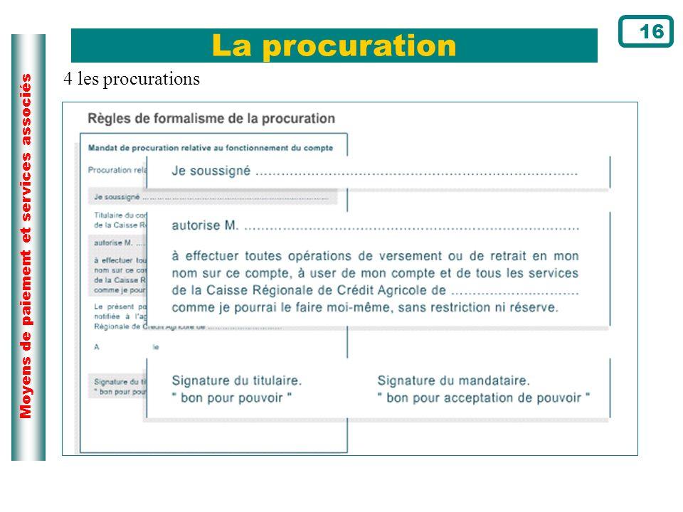Moyens de paiement et services associés La procuration 16 4 les procurations