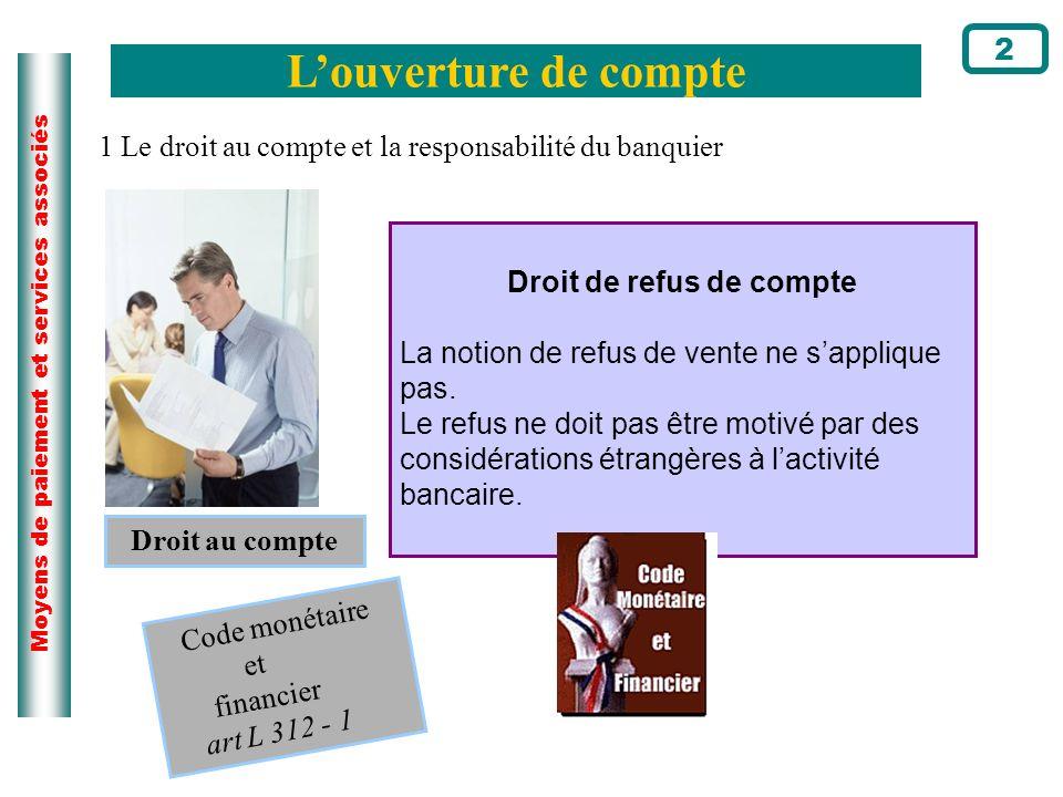 Moyens de paiement et services associés Louverture de compte 2 Droit de refus de compte La notion de refus de vente ne sapplique pas. Le refus ne doit