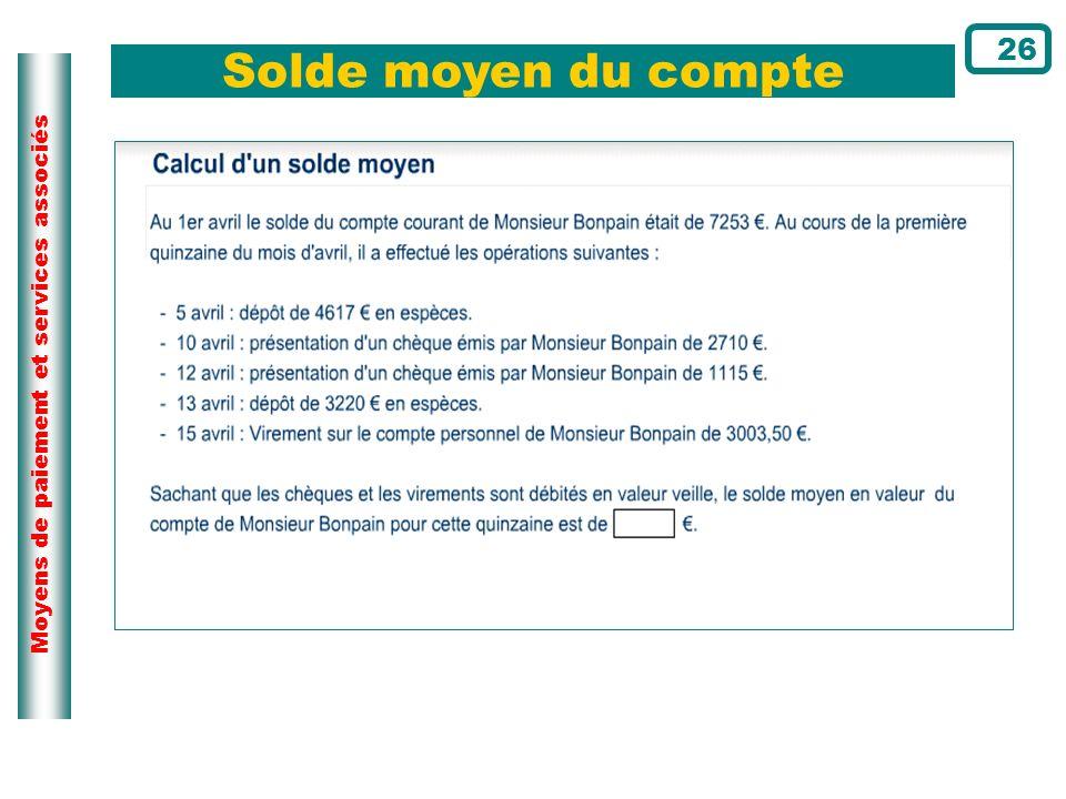 Moyens de paiement et services associés Solde moyen du compte 26