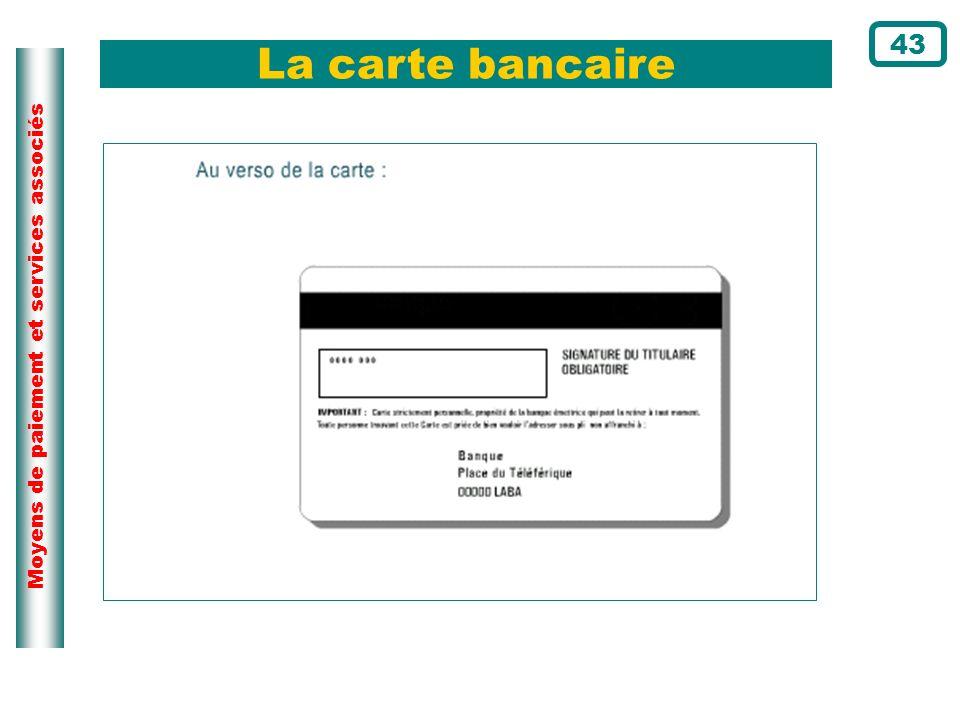Moyens de paiement et services associés La carte bancaire 43
