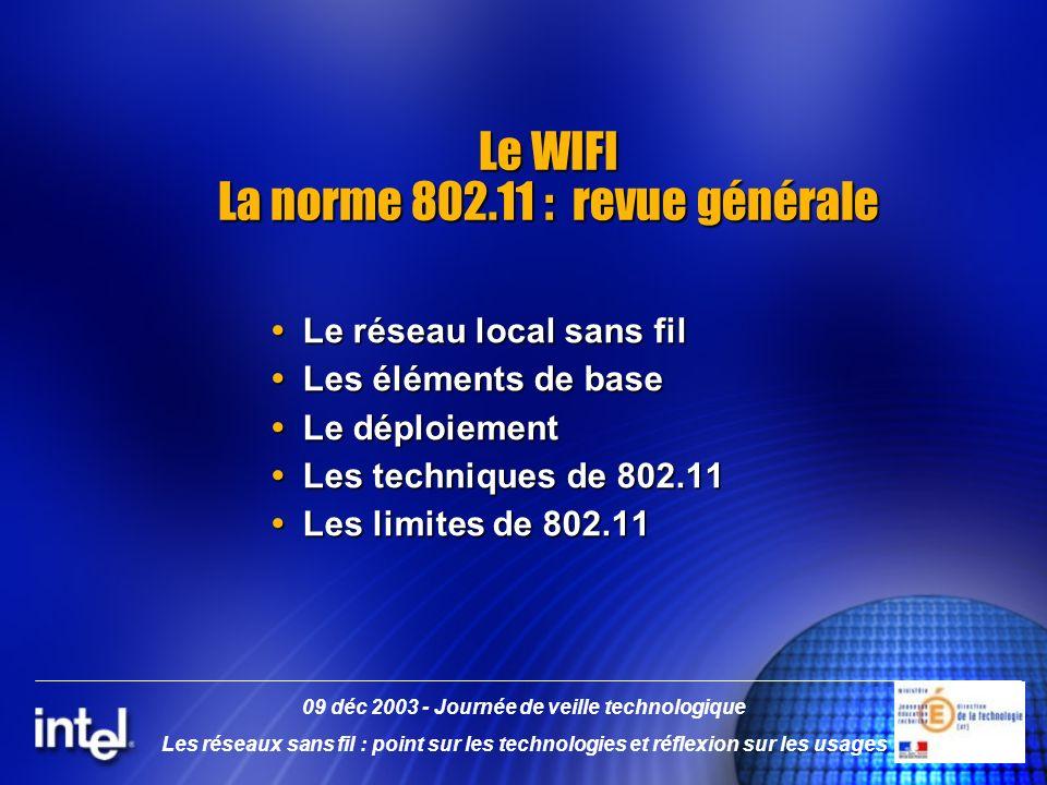 Le WIFI La norme 802.11 : revue générale Le réseau local sans fil Le réseau local sans fil Les éléments de base Les éléments de base Le déploiement Le