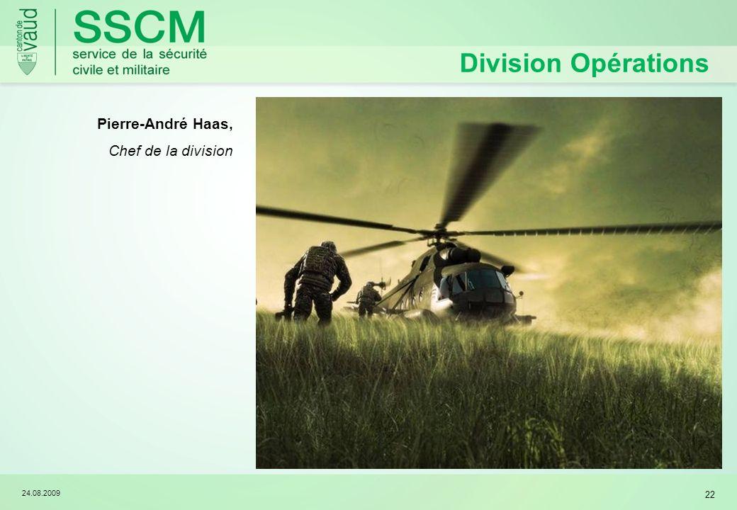 24.08.2009 22 Division Opérations Pierre-André Haas, Chef de la division