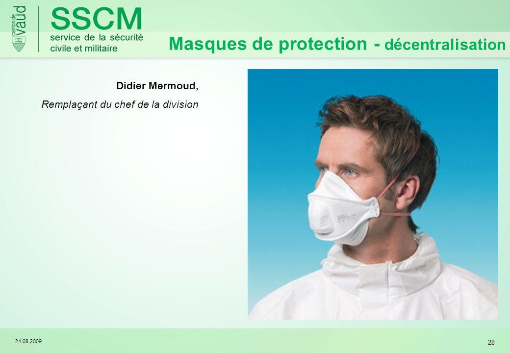 24.08.2009 28 Masques de protection - décentralisation Didier Mermoud, Remplaçant du chef de la division