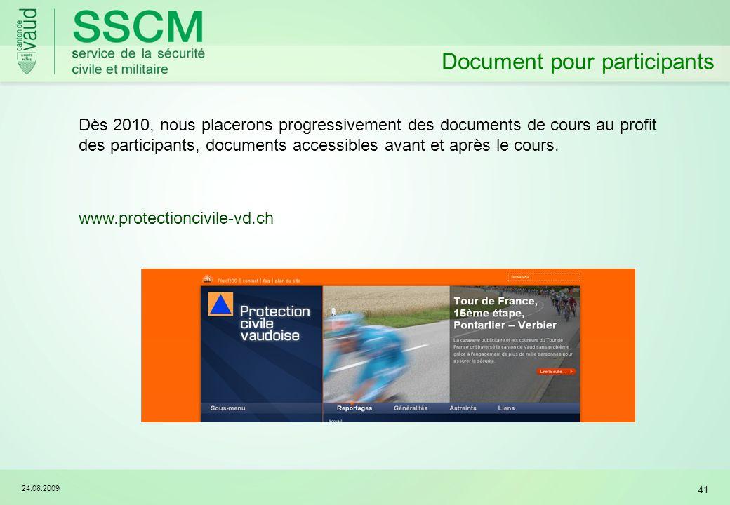 24.08.2009 41 Document pour participants Dès 2010, nous placerons progressivement des documents de cours au profit des participants, documents accessibles avant et après le cours.