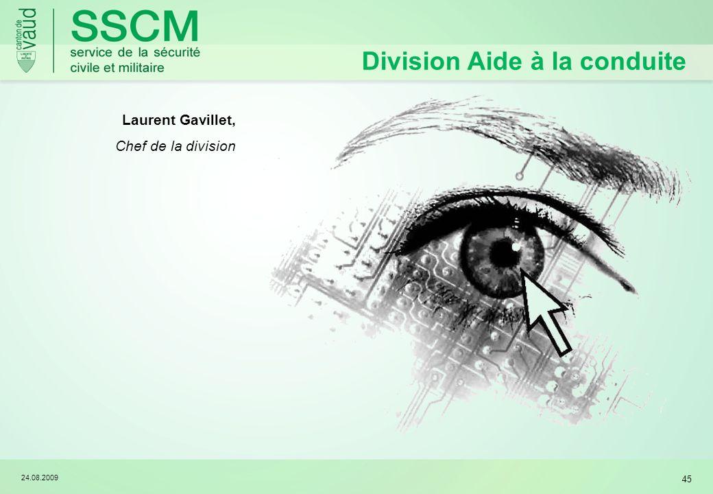 24.08.2009 45 Division Aide à la conduite Laurent Gavillet, Chef de la division