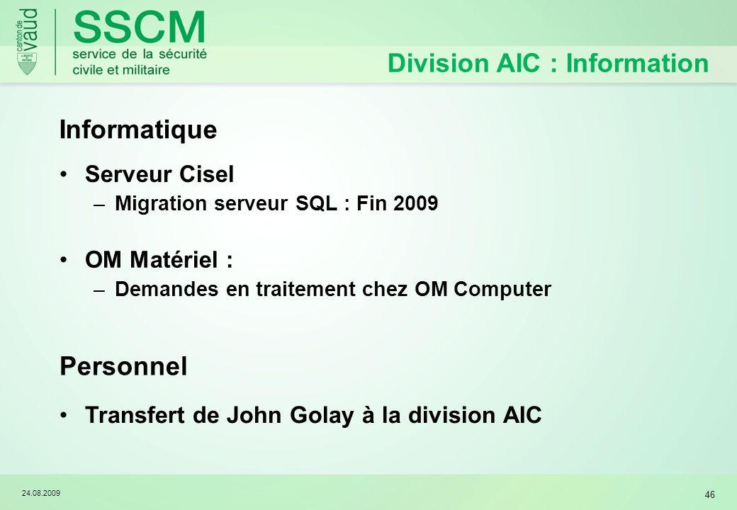 24.08.2009 46 Division AIC : Information Informatique Serveur Cisel –Migration serveur SQL : Fin 2009 Personnel Transfert de John Golay à la division
