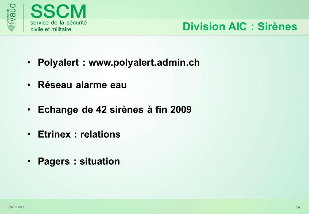 24.08.2009 49 Division AIC : Sirènes Polyalert : www.polyalert.admin.ch Réseau alarme eau Etrinex : relations Echange de 42 sirènes à fin 2009 Pagers : situation