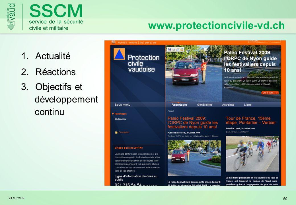 24.08.2009 60 1.Actualité 2.Réactions 3.Objectifs et développement continu www.protectioncivile-vd.ch