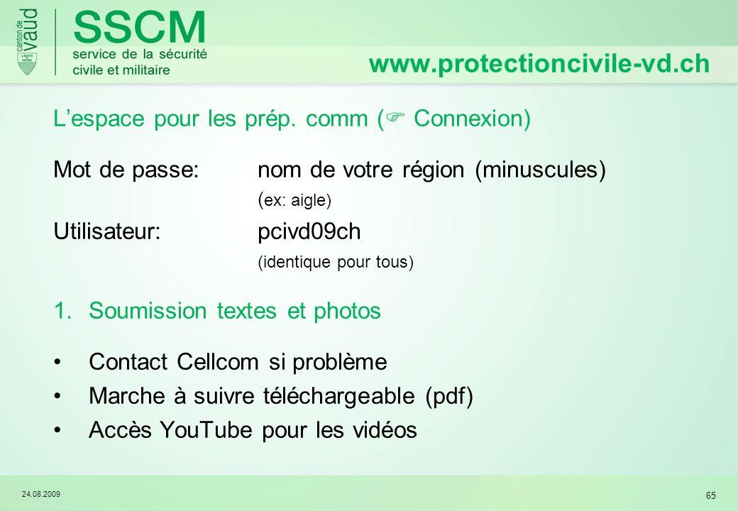 24.08.2009 65 Lespace pour les prép. comm ( Connexion) Mot de passe: nom de votre région (minuscules) ( ex: aigle) Utilisateur:pcivd09ch (identique po