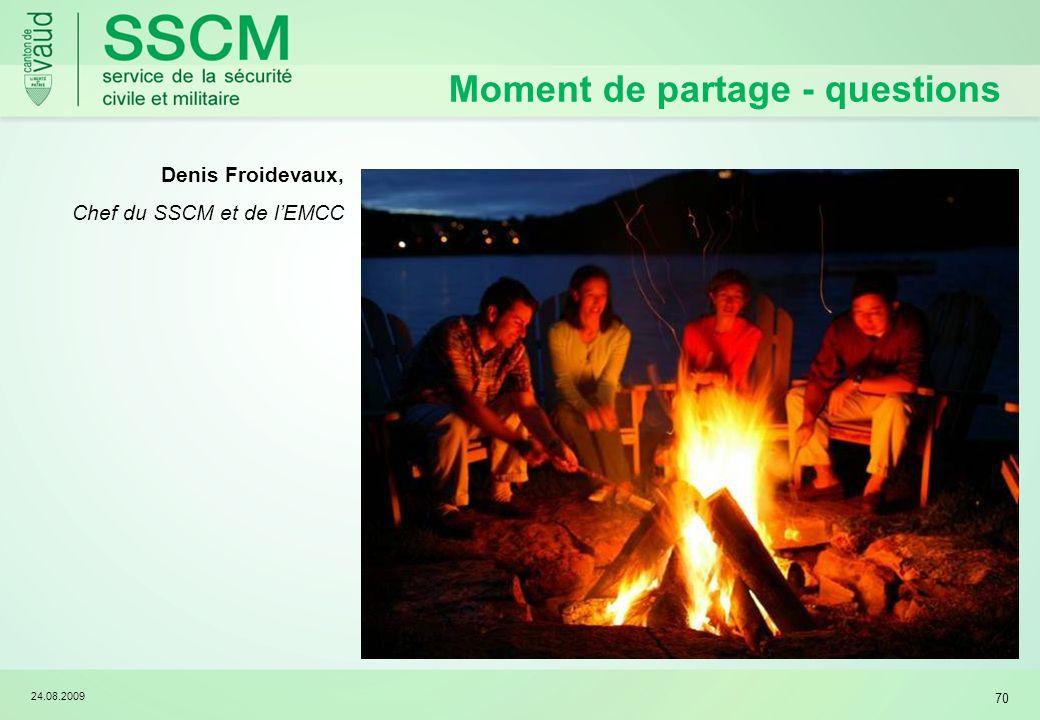 24.08.2009 70 Moment de partage - questions Denis Froidevaux, Chef du SSCM et de lEMCC