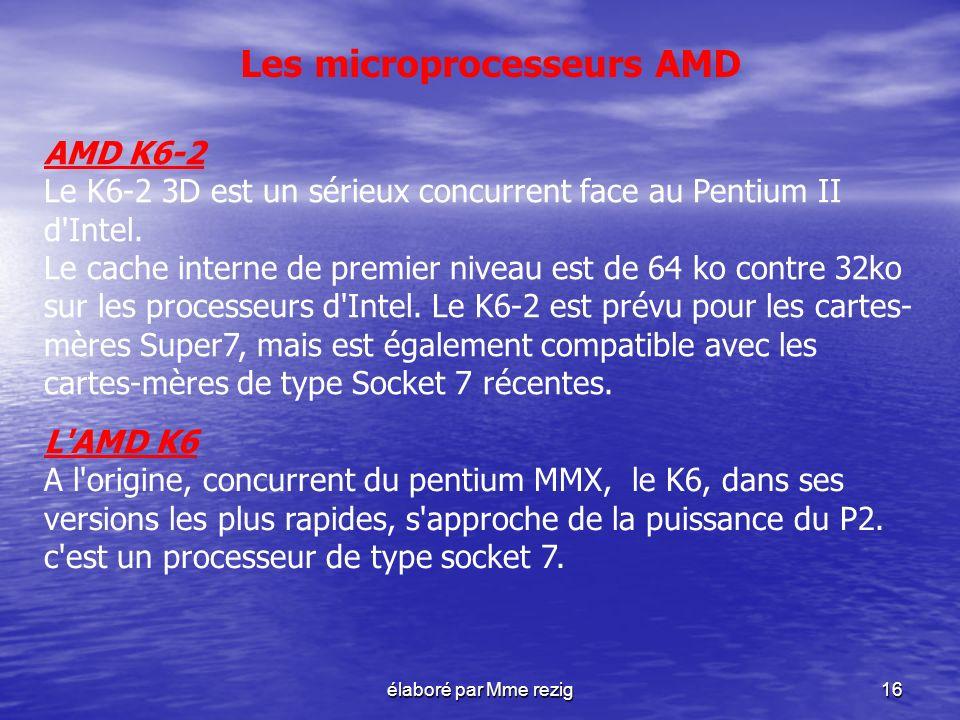 élaboré par Mme rezig16 AMD K6-2 Le K6-2 3D est un sérieux concurrent face au Pentium II d'Intel. Le cache interne de premier niveau est de 64 ko cont