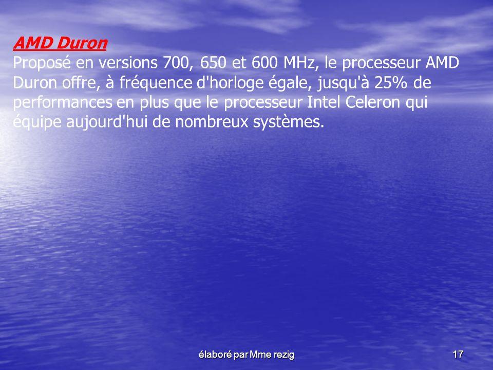 élaboré par Mme rezig17 AMD Duron Proposé en versions 700, 650 et 600 MHz, le processeur AMD Duron offre, à fréquence d'horloge égale, jusqu'à 25% de