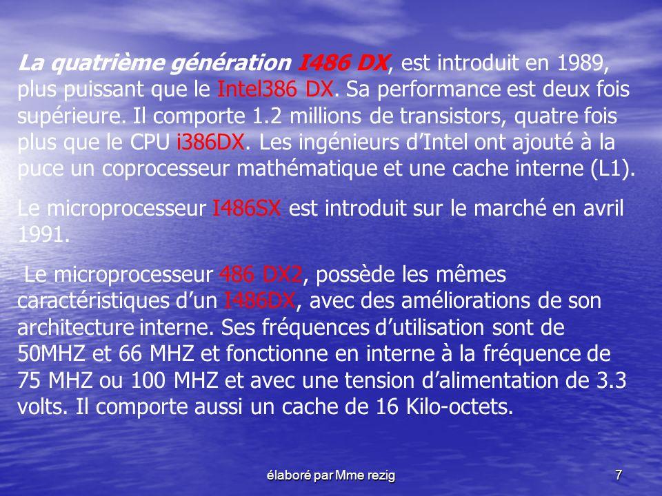 élaboré par Mme rezig8 Les différents types de micro processeurs 1990- 2000 Le PENTIUM est la nouvelle génération dIntel qui va bouleverser le monde avec son nouveau CPU qui a toutes les capacités de gérer, 20 fois plus rapidement, les problèmes dhier.