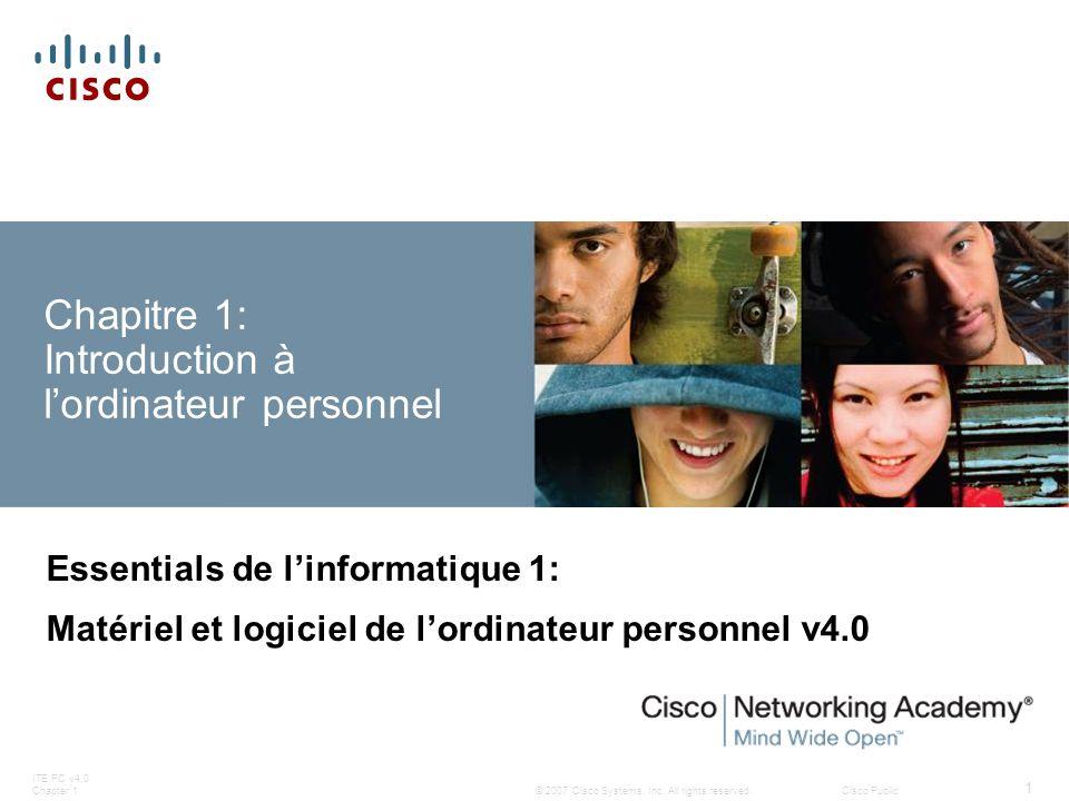 © 2007 Cisco Systems, Inc. All rights reserved.Cisco Public ITE PC v4.0 Chapter 1 1 Chapitre 1: Introduction à lordinateur personnel Essentials de lin