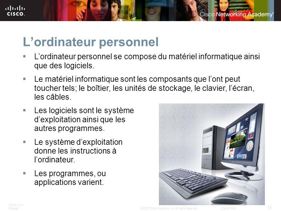 ITE PC v4.0 Chapter 1 13 © 2007 Cisco Systems, Inc. All rights reserved.Cisco Public Lordinateur personnel Lordinateur personnel se compose du matérie