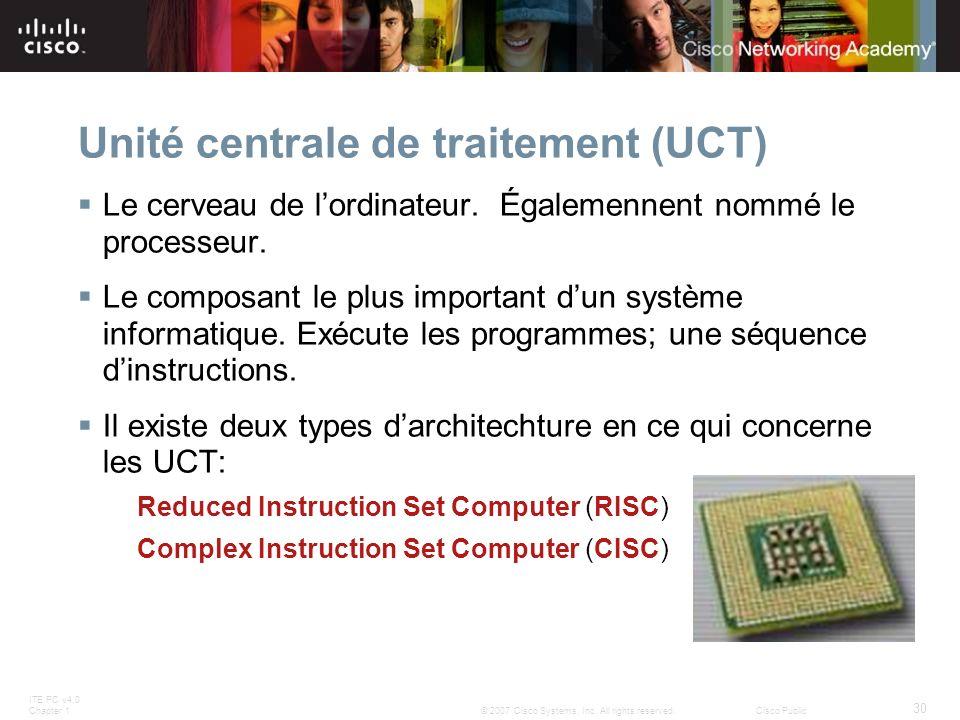 ITE PC v4.0 Chapter 1 30 © 2007 Cisco Systems, Inc. All rights reserved.Cisco Public Unité centrale de traitement (UCT) Le cerveau de lordinateur. Éga