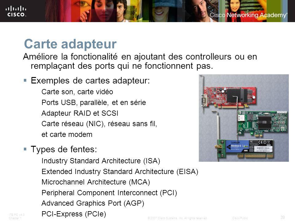 ITE PC v4.0 Chapter 1 39 © 2007 Cisco Systems, Inc. All rights reserved.Cisco Public Carte adapteur Améliore la fonctionalité en ajoutant des controll