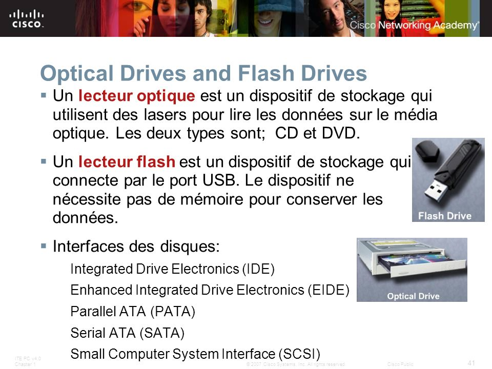 ITE PC v4.0 Chapter 1 41 © 2007 Cisco Systems, Inc. All rights reserved.Cisco Public Optical Drives and Flash Drives Un lecteur optique est un disposi