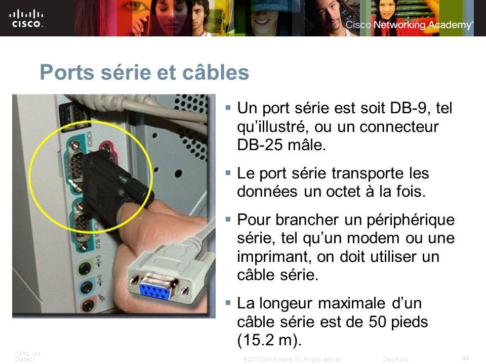 ITE PC v4.0 Chapter 1 44 © 2007 Cisco Systems, Inc. All rights reserved.Cisco Public Ports série et câbles Un port série est soit DB-9, tel quillustré