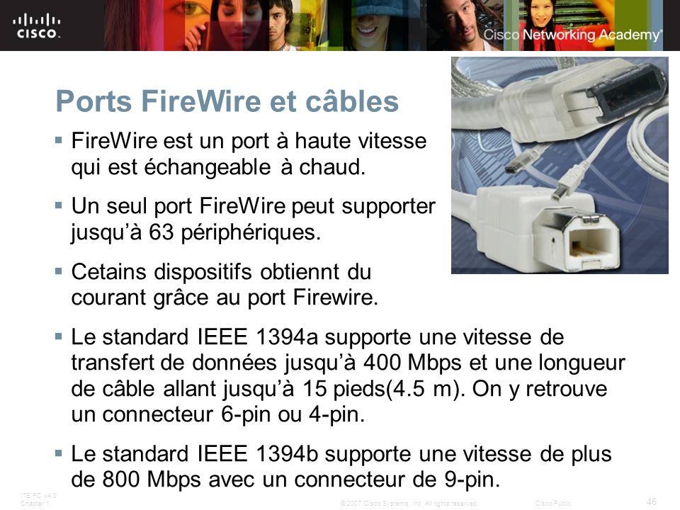 ITE PC v4.0 Chapter 1 46 © 2007 Cisco Systems, Inc. All rights reserved.Cisco Public Ports FireWire et câbles FireWire est un port à haute vitesse qui
