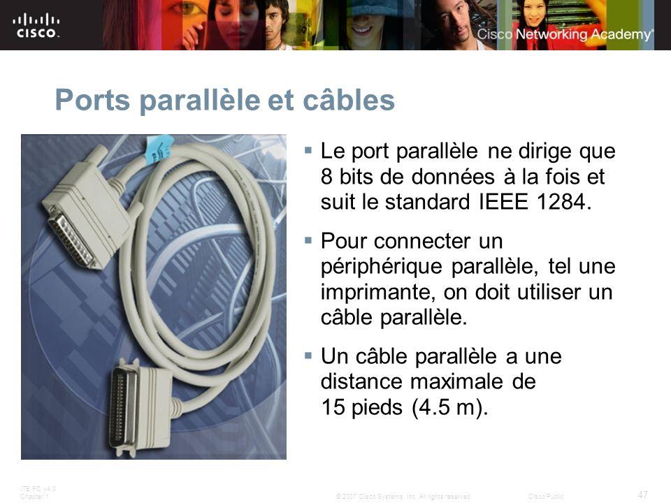 ITE PC v4.0 Chapter 1 47 © 2007 Cisco Systems, Inc. All rights reserved.Cisco Public Ports parallèle et câbles Le port parallèle ne dirige que 8 bits