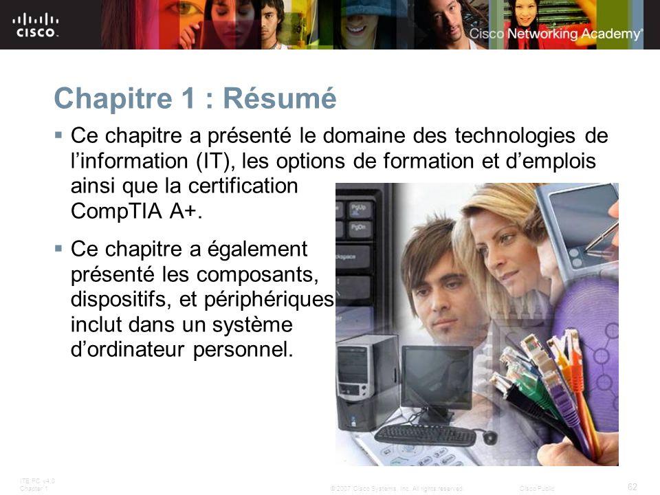 ITE PC v4.0 Chapter 1 62 © 2007 Cisco Systems, Inc. All rights reserved.Cisco Public Chapitre 1 : Résumé Ce chapitre a présenté le domaine des technol