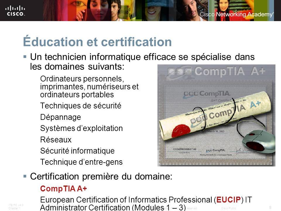 ITE PC v4.0 Chapter 1 8 © 2007 Cisco Systems, Inc. All rights reserved.Cisco Public Éducation et certification Un technicien informatique efficace se
